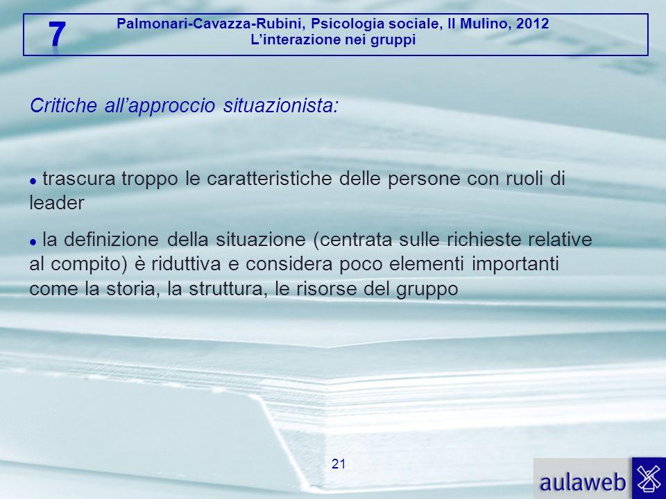 Palmonari-Cavazza-Rubini, Psicologia sociale, Il Mulino, 2012 Linterazione nei gruppi 21 Critiche allapproccio situazionista: trascura troppo le carat