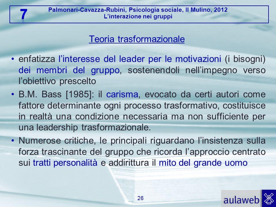 Palmonari-Cavazza-Rubini, Psicologia sociale, Il Mulino, 2012 Linterazione nei gruppi Teoria trasformazionale enfatizza linteresse del leader per le m