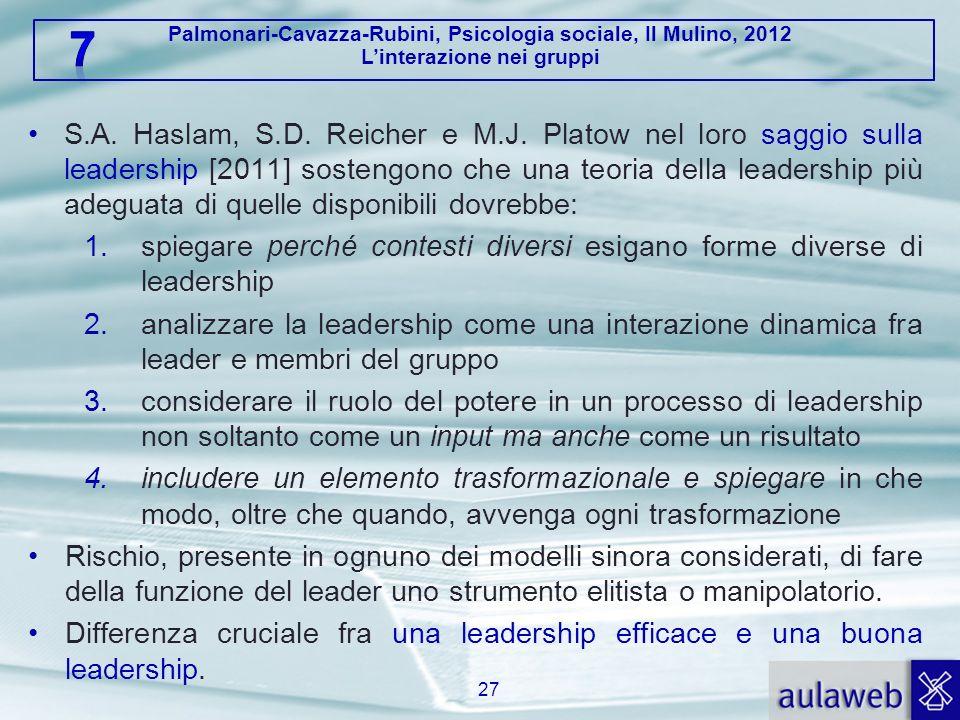Palmonari-Cavazza-Rubini, Psicologia sociale, Il Mulino, 2012 Linterazione nei gruppi S.A. Haslam, S.D. Reicher e M.J. Platow nel loro saggio sulla le