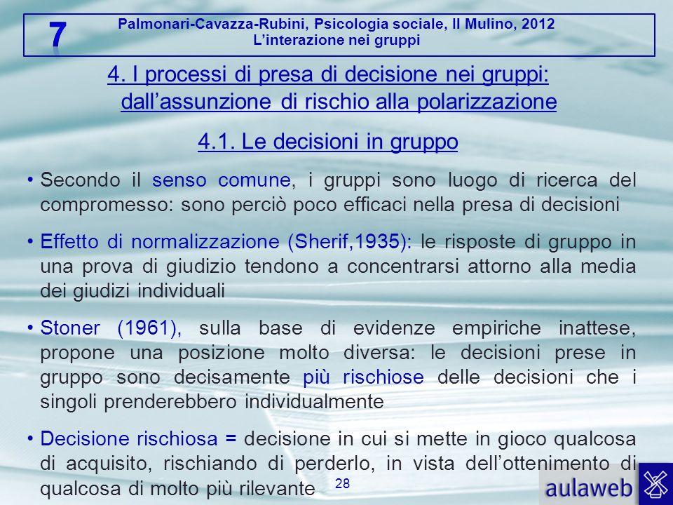 Palmonari-Cavazza-Rubini, Psicologia sociale, Il Mulino, 2012 Linterazione nei gruppi 4. I processi di presa di decisione nei gruppi: dallassunzione d