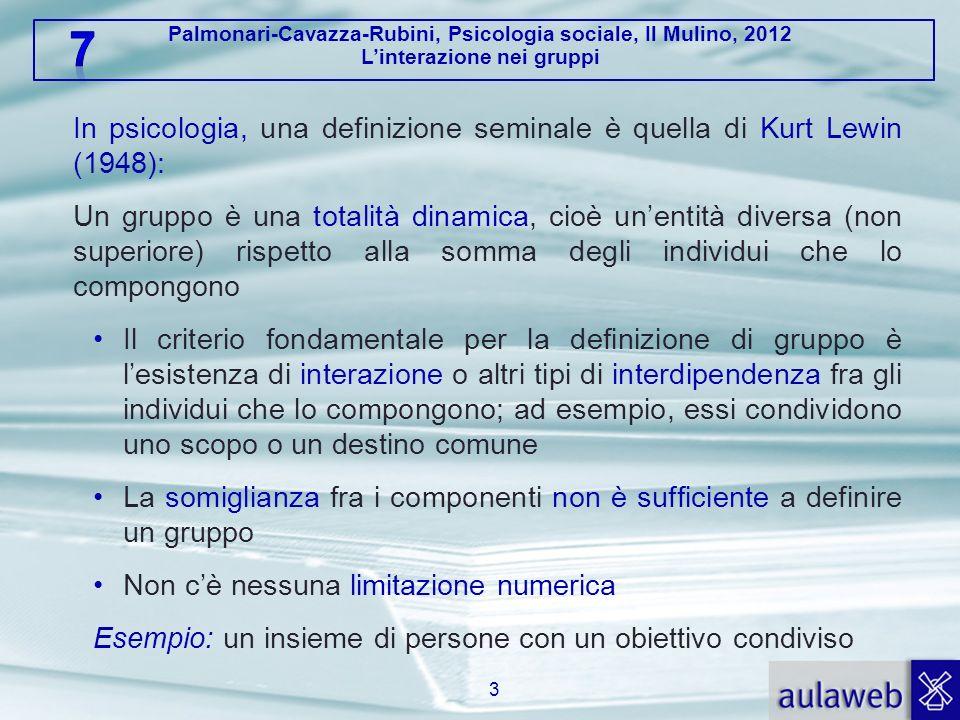 Palmonari-Cavazza-Rubini, Psicologia sociale, Il Mulino, 2012 Linterazione nei gruppi In psicologia, una definizione seminale è quella di Kurt Lewin (