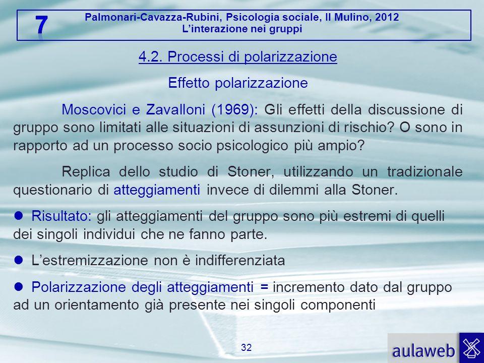 Palmonari-Cavazza-Rubini, Psicologia sociale, Il Mulino, 2012 Linterazione nei gruppi 4.2. Processi di polarizzazione Effetto polarizzazione Moscovici
