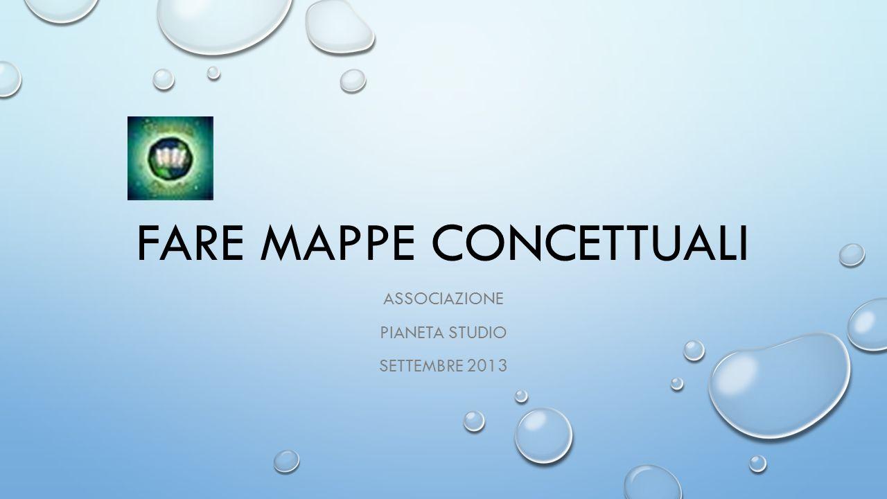 FARE MAPPE CONCETTUALI ASSOCIAZIONE PIANETA STUDIO SETTEMBRE 2013