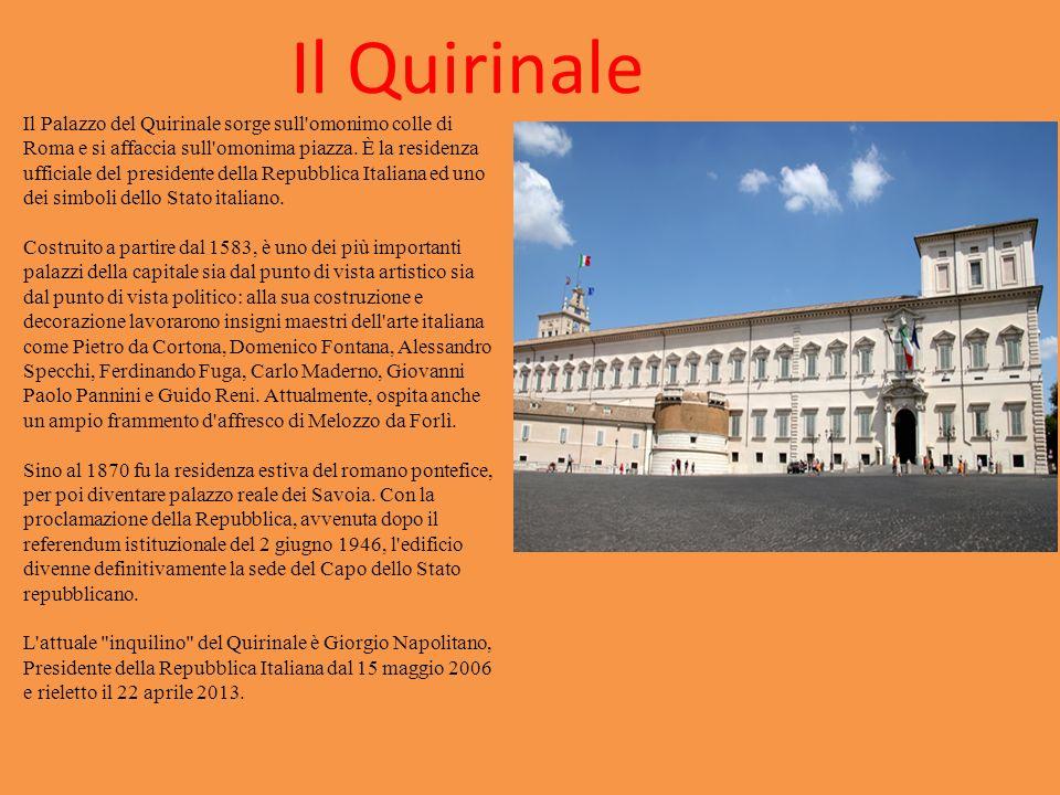 Il Quirinale Il Palazzo del Quirinale sorge sull'omonimo colle di Roma e si affaccia sull'omonima piazza. È la residenza ufficiale del presidente dell