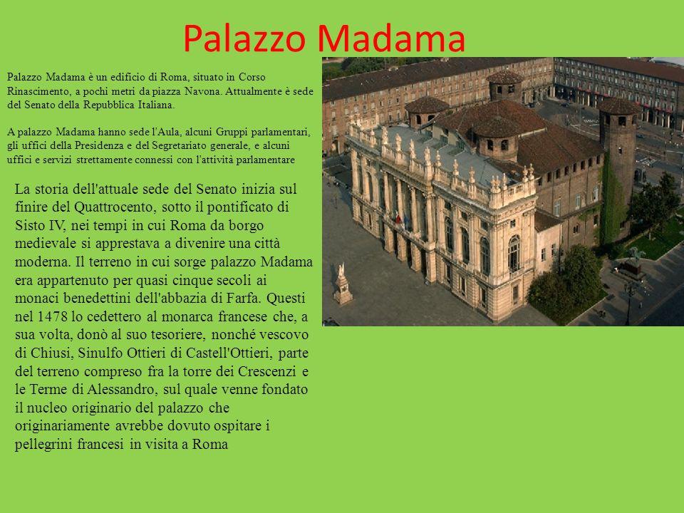 Palazzo Madama Palazzo Madama è un edificio di Roma, situato in Corso Rinascimento, a pochi metri da piazza Navona. Attualmente è sede del Senato dell