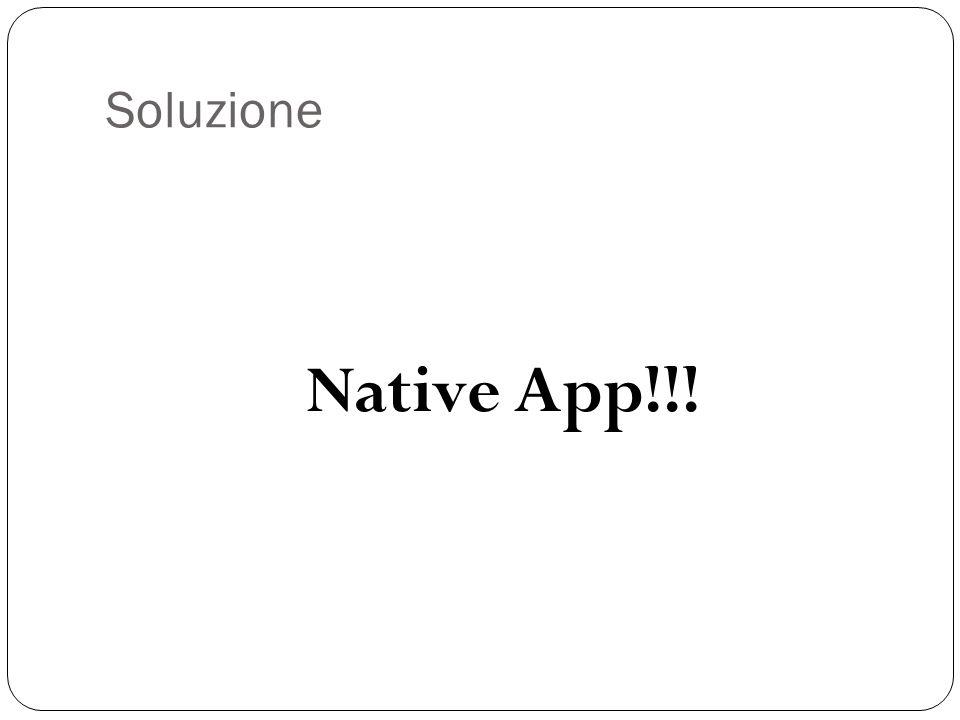 Soluzione Native App!!!