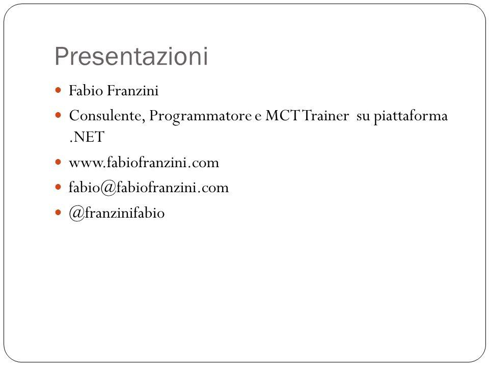 Presentazioni Fabio Franzini Consulente, Programmatore e MCT Trainer su piattaforma.NET www.fabiofranzini.com fabio@fabiofranzini.com @franzinifabio