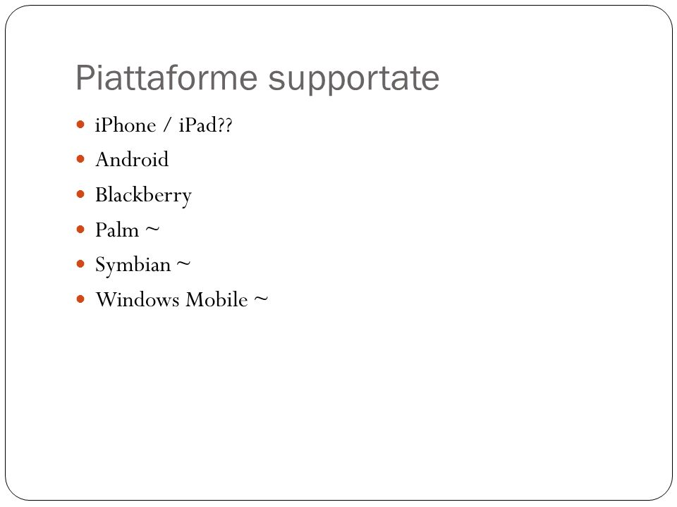 Piattaforme supportate iPhone / iPad Android Blackberry Palm ~ Symbian ~ Windows Mobile ~
