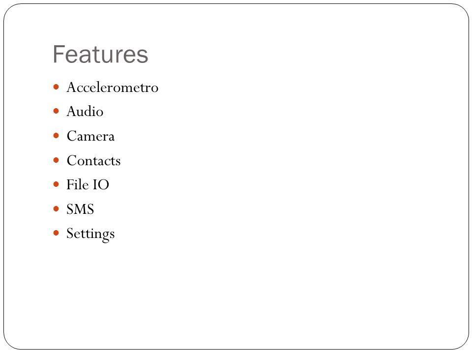 Features Accelerometro Audio Camera Contacts File IO SMS Settings