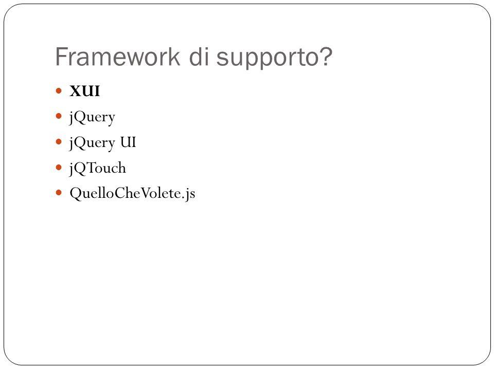 Framework di supporto XUI jQuery jQuery UI jQTouch QuelloCheVolete.js