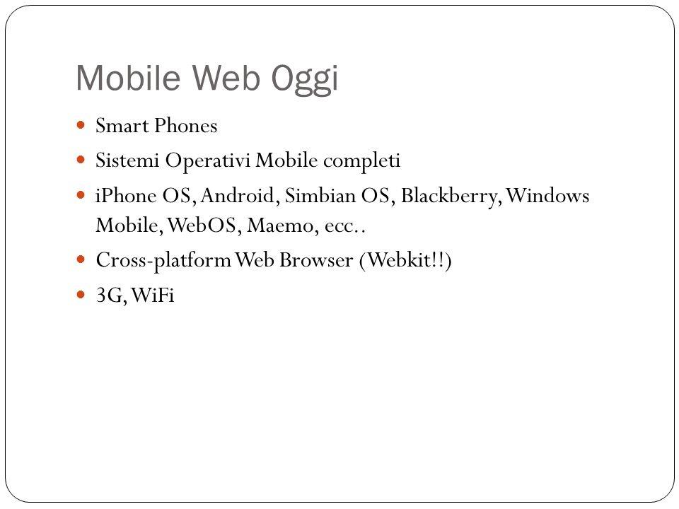 Mobile Web Oggi Smart Phones Sistemi Operativi Mobile completi iPhone OS, Android, Simbian OS, Blackberry, Windows Mobile, WebOS, Maemo, ecc..