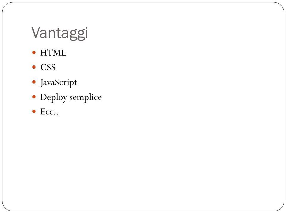 Vantaggi HTML CSS JavaScript Deploy semplice Ecc..