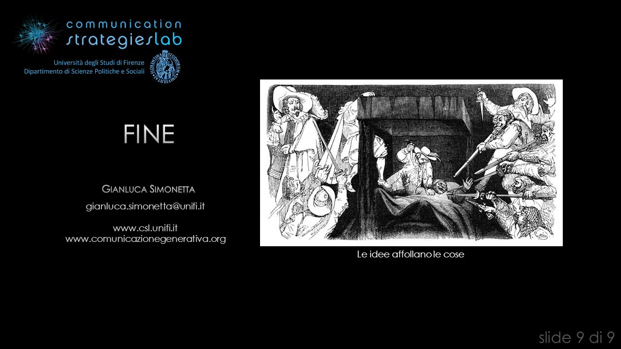 G IANLUCA S IMONETTA Le idee affollano le cose slide 9 di 9 gianluca.simonetta@unifi.it www.csl.unifi.it www.comunicazionegenerativa.org