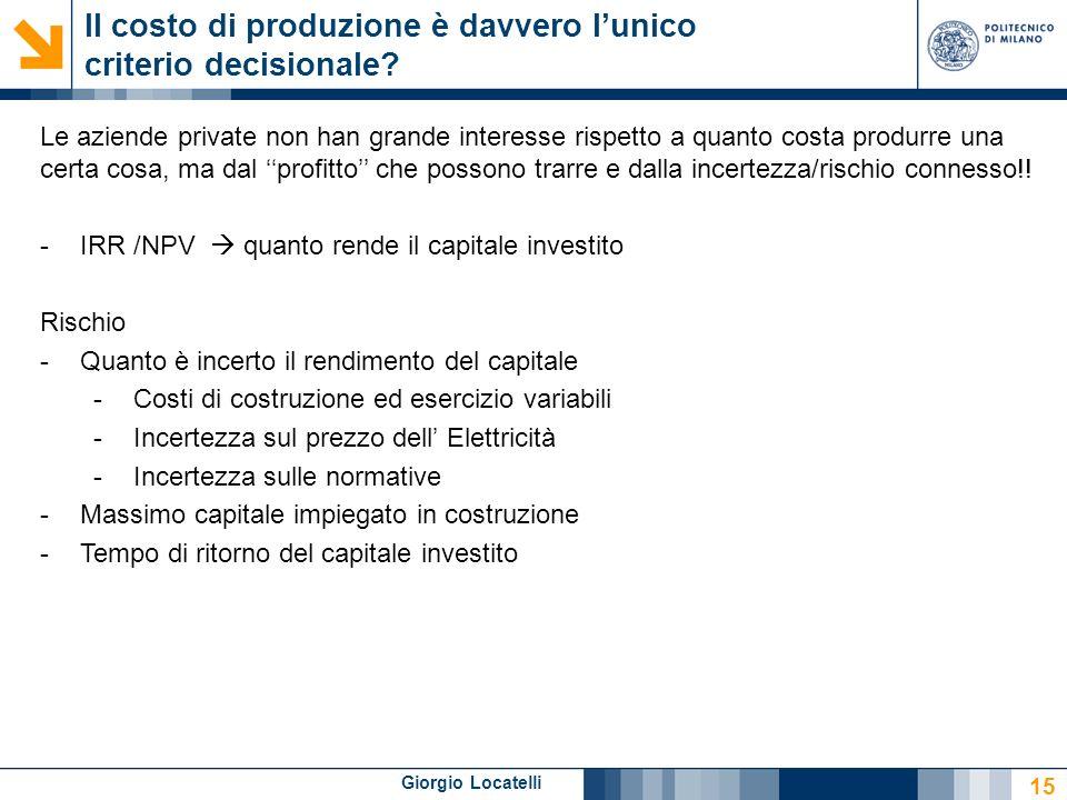 Giorgio Locatelli Il costo di produzione è davvero lunico criterio decisionale? 15 Le aziende private non han grande interesse rispetto a quanto costa