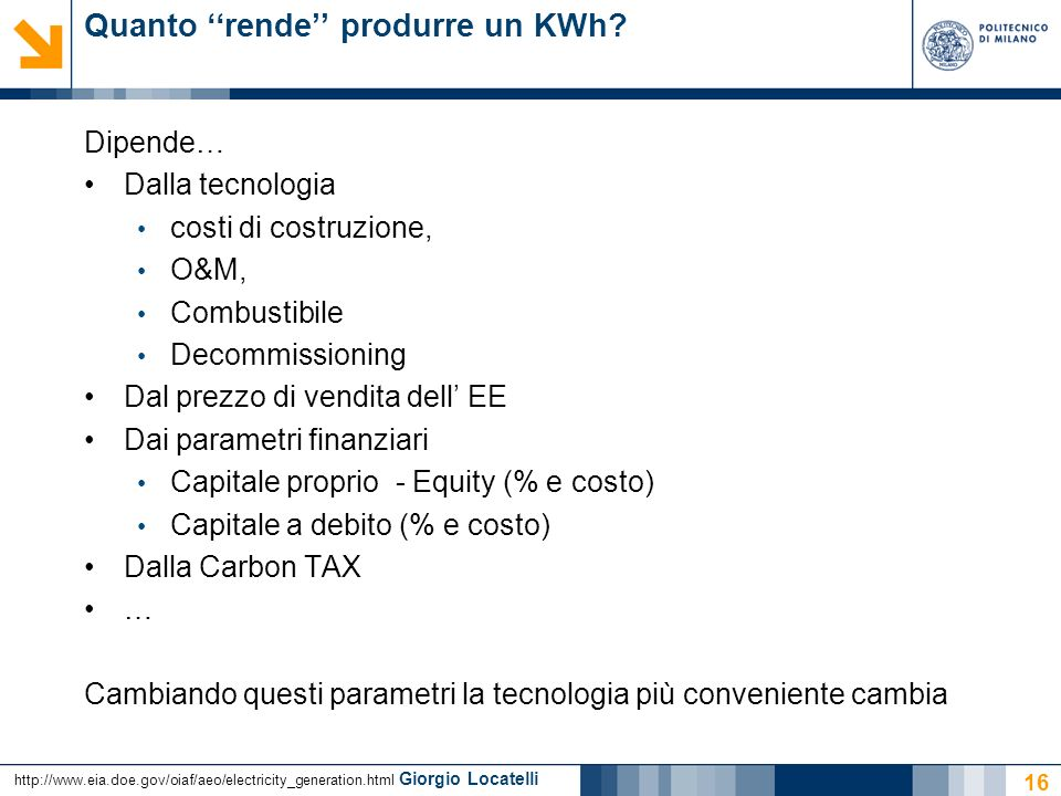 Giorgio Locatelli Quanto rende produrre un KWh? Dipende… Dalla tecnologia costi di costruzione, O&M, Combustibile Decommissioning Dal prezzo di vendit