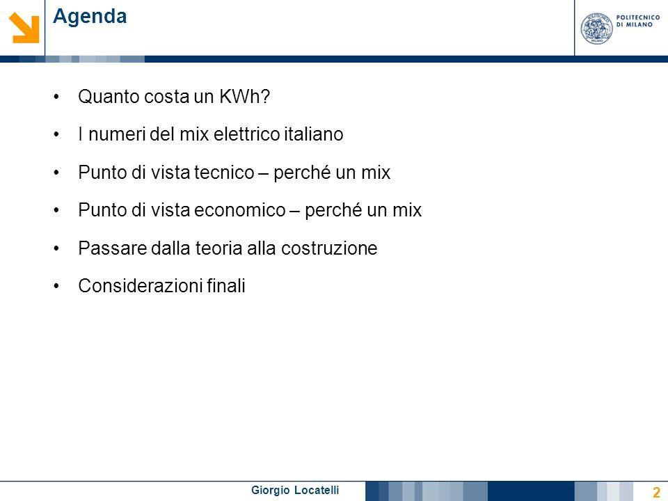 Giorgio Locatelli Agenda Quanto costa un KWh? I numeri del mix elettrico italiano Punto di vista tecnico – perché un mix Punto di vista economico – pe