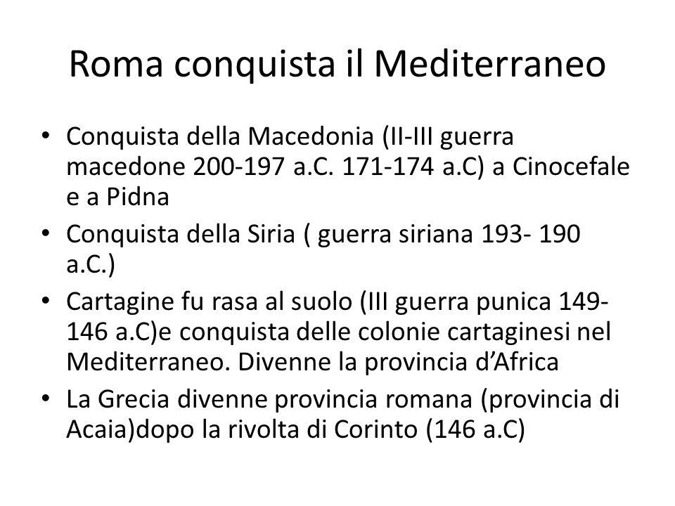 Roma conquista il Mediterraneo Conquista della Macedonia (II-III guerra macedone 200-197 a.C. 171-174 a.C) a Cinocefale e a Pidna Conquista della Siri