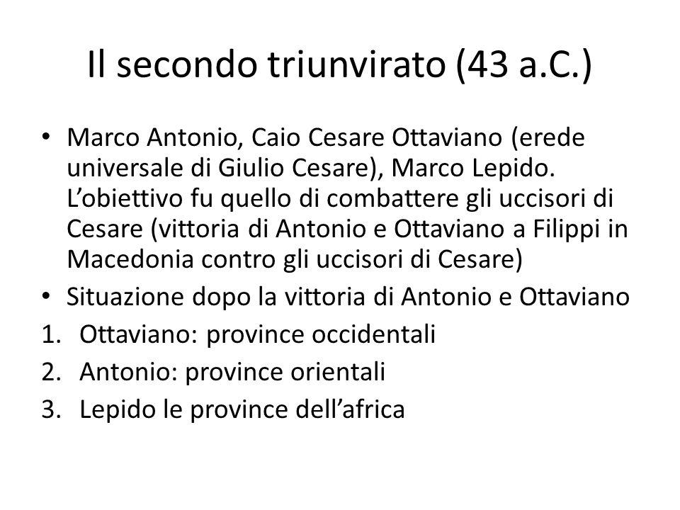 Il secondo triunvirato (43 a.C.) Marco Antonio, Caio Cesare Ottaviano (erede universale di Giulio Cesare), Marco Lepido. Lobiettivo fu quello di comba