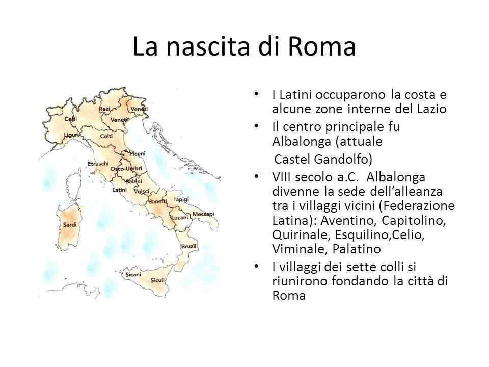 La nascita di Roma I Latini occuparono la costa e alcune zone interne del Lazio Il centro principale fu Albalonga (attuale Castel Gandolfo) VIII secol