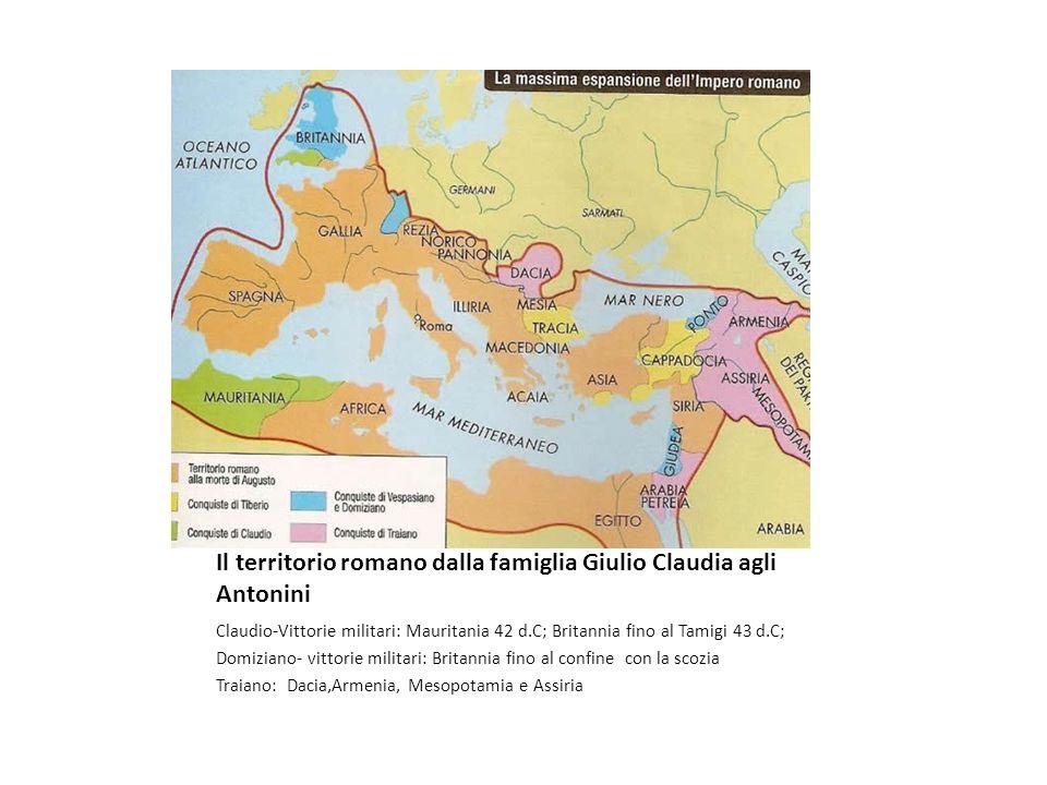 Il territorio romano dalla famiglia Giulio Claudia agli Antonini Claudio-Vittorie militari: Mauritania 42 d.C; Britannia fino al Tamigi 43 d.C; Domizi