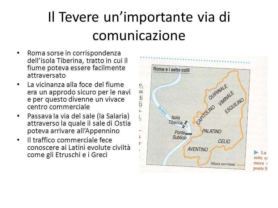 Il Tevere unimportante via di comunicazione Roma sorse in corrispondenza dellisola Tiberina, tratto in cui il fiume poteva essere facilmente attravers