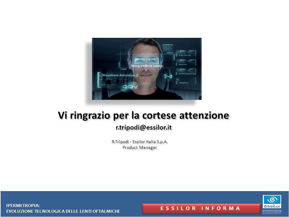 Vi ringrazio per la cortese attenzione r.tripodi@essilor.it R.Tripodi - Essilor Italia S.p.A. Product Manager R.Tripodi - Essilor Italia S.p.A. Produc