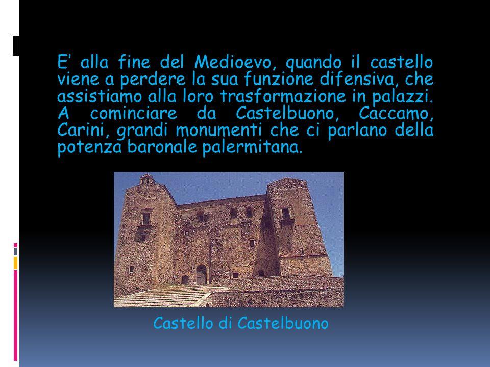 E alla fine del Medioevo, quando il castello viene a perdere la sua funzione difensiva, che assistiamo alla loro trasformazione in palazzi.