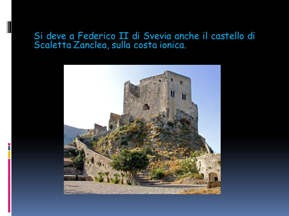 Porta la firma del grande imperatore svevo il castello di Santa Lucia del Mela, nell'entroterra.
