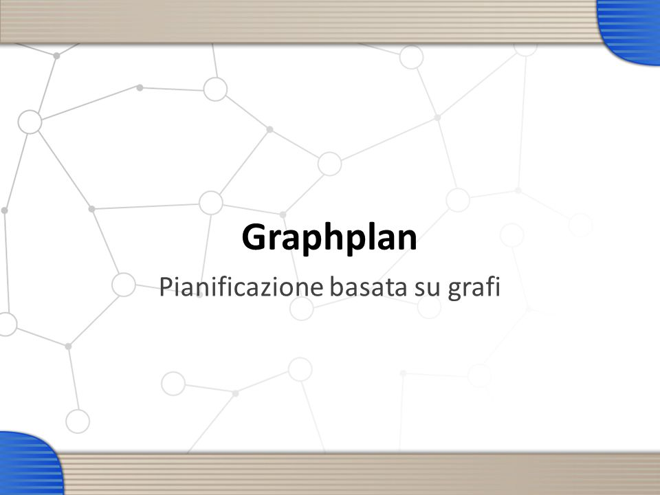 4 Graphplan E un pianificatore per problemi tipo STRIPS introdotto da Blum & Furst (CMU) nel 1995 Basato su una struttura dati detta planning graph, che viene espansa ad ogni passo dellalgoritmo Pianificazione come ricerca sul planning graph Cosè Graphplan.