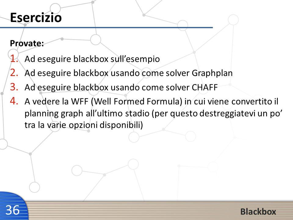 36 Esercizio Provate: 1. Ad eseguire blackbox sullesempio 2. Ad eseguire blackbox usando come solver Graphplan 3. Ad eseguire blackbox usando come sol