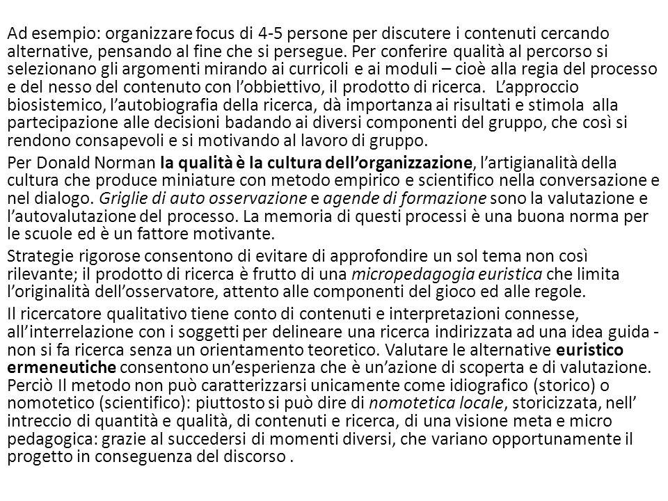 Ad esempio: organizzare focus di 4-5 persone per discutere i contenuti cercando alternative, pensando al fine che si persegue.