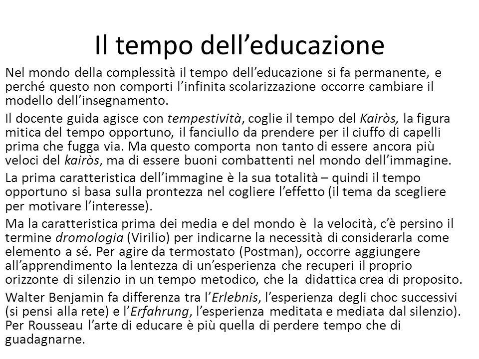 Il tempo delleducazione Nel mondo della complessità il tempo delleducazione si fa permanente, e perché questo non comporti linfinita scolarizzazione occorre cambiare il modello dellinsegnamento.