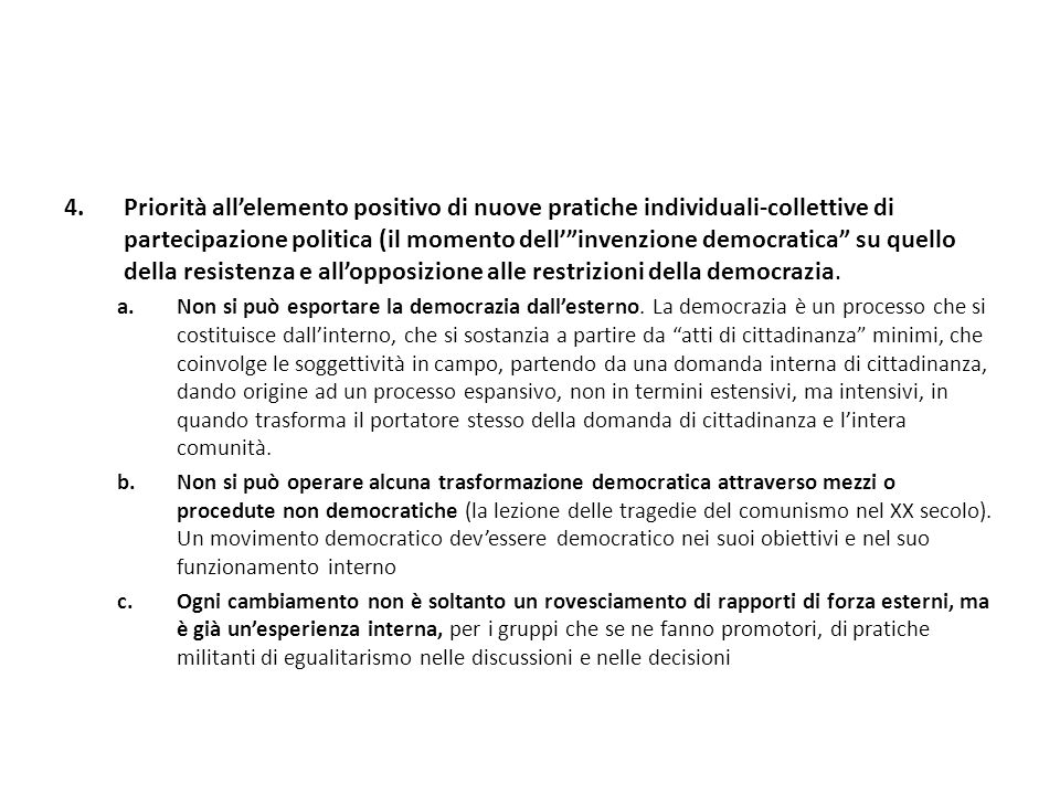 4.Priorità allelemento positivo di nuove pratiche individuali-collettive di partecipazione politica (il momento dellinvenzione democratica su quello della resistenza e allopposizione alle restrizioni della democrazia.