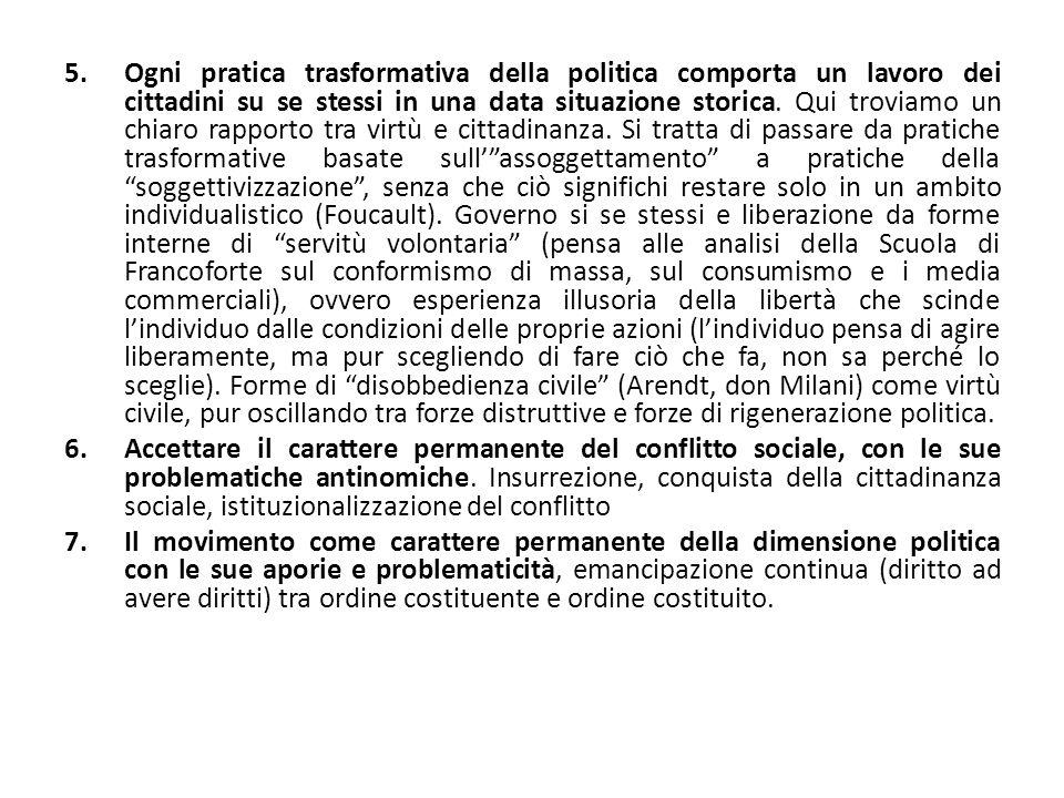 5.Ogni pratica trasformativa della politica comporta un lavoro dei cittadini su se stessi in una data situazione storica.