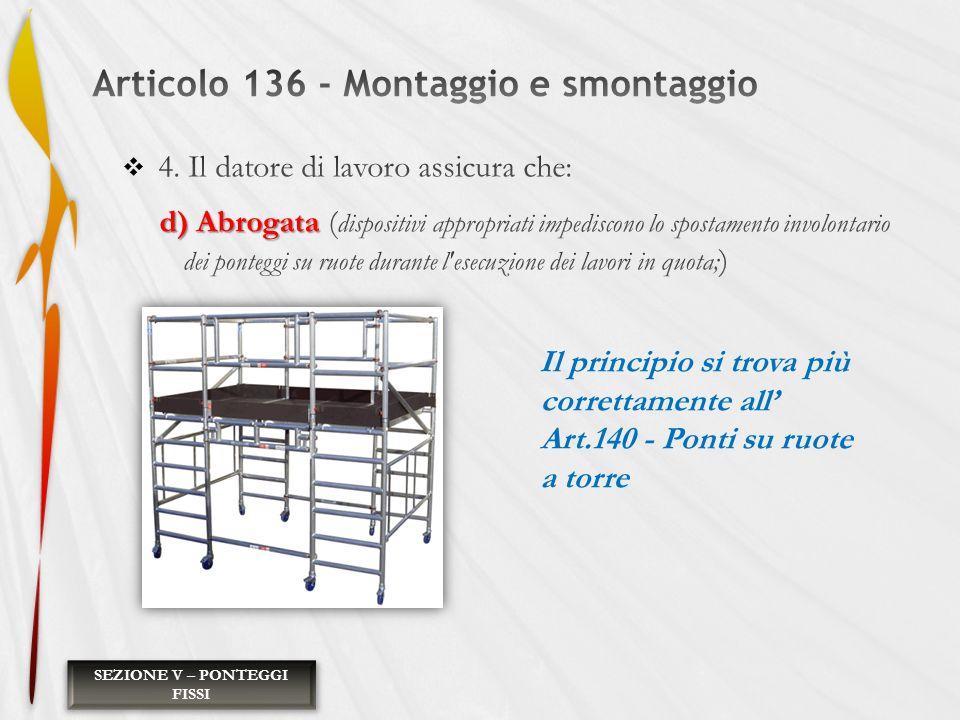 SEZIONE V – PONTEGGI FISSI Il principio si trova più correttamente all Art.140 - Ponti su ruote a torre