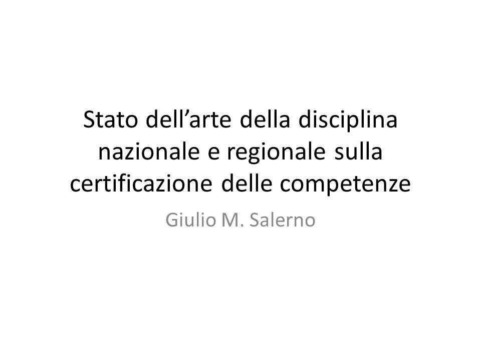 Stato dellarte della disciplina nazionale e regionale sulla certificazione delle competenze Giulio M. Salerno