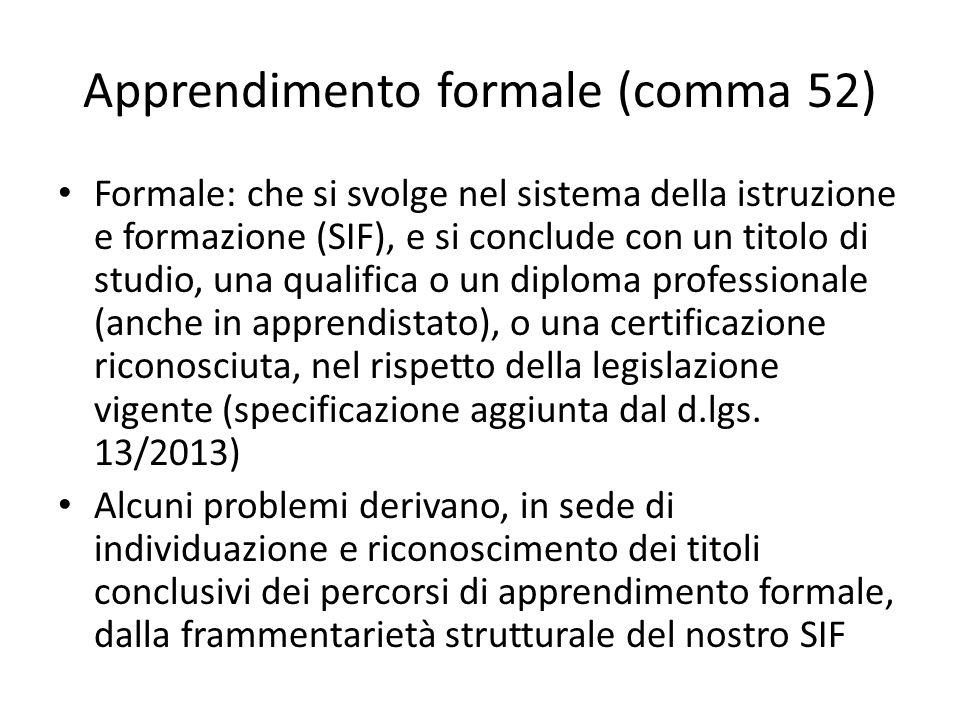 Apprendimento formale (comma 52) Formale: che si svolge nel sistema della istruzione e formazione (SIF), e si conclude con un titolo di studio, una qu