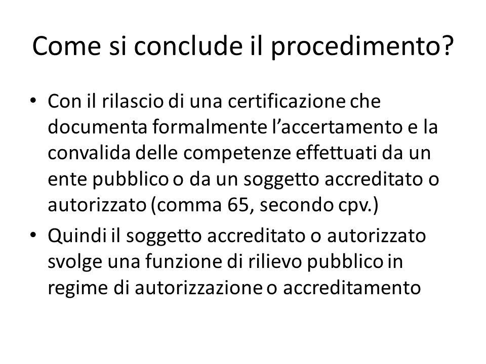 Come si conclude il procedimento? Con il rilascio di una certificazione che documenta formalmente laccertamento e la convalida delle competenze effett