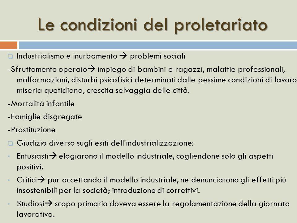 Le condizioni del proletariato Industrialismo e inurbamento problemi sociali -Sfruttamento operaio impiego di bambini e ragazzi, malattie professional