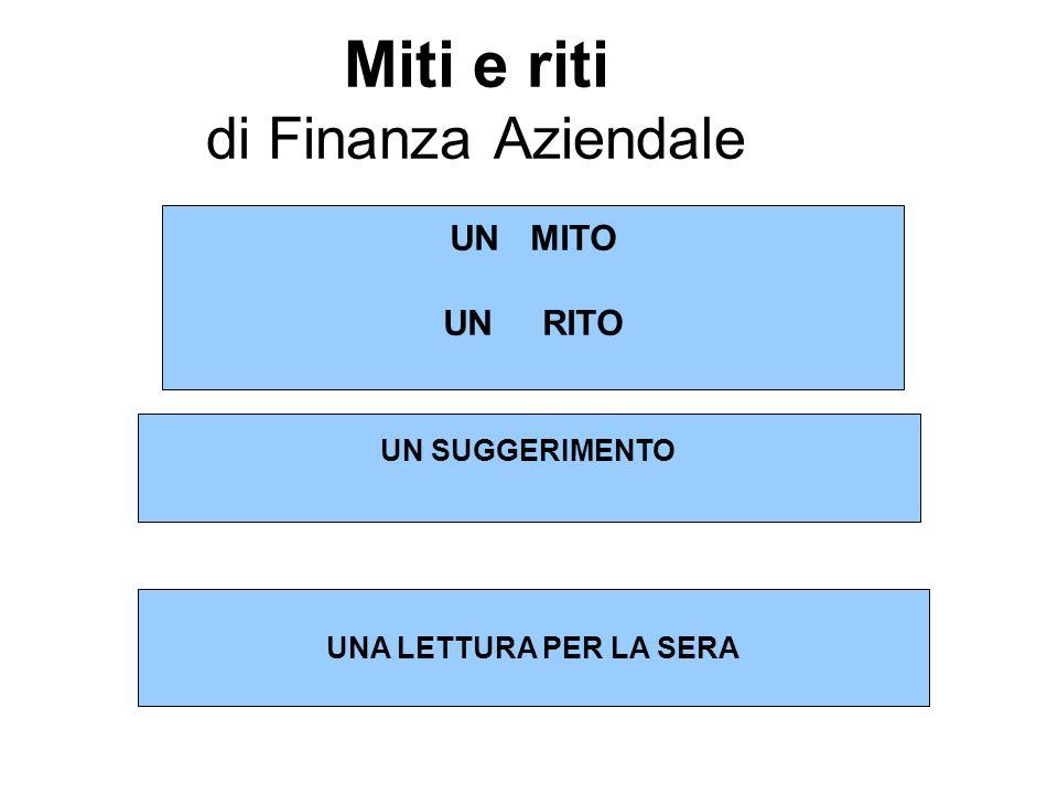 Miti e riti di Finanza Aziendale UN MITO UN RITO UNA LETTURA PER LA SERA UN SUGGERIMENTO