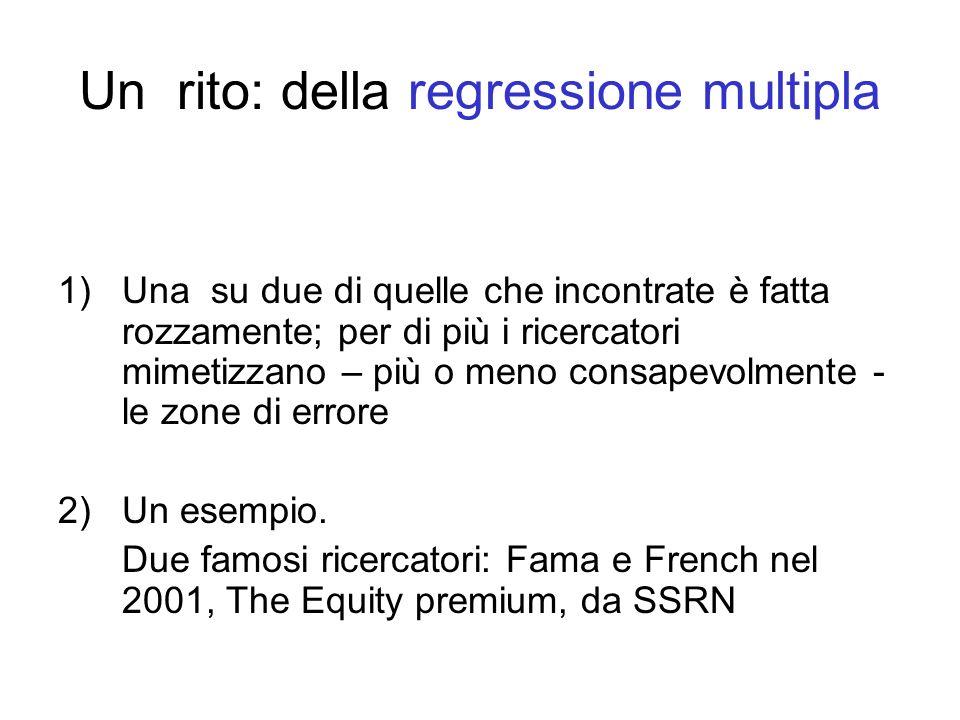 Un rito: della regressione multipla 1)Una su due di quelle che incontrate è fatta rozzamente; per di più i ricercatori mimetizzano – più o meno consapevolmente - le zone di errore 2)Un esempio.