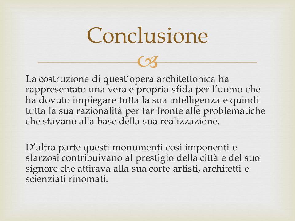 La costruzione di questopera architettonica ha rappresentato una vera e propria sfida per luomo che ha dovuto impiegare tutta la sua intelligenza e qu