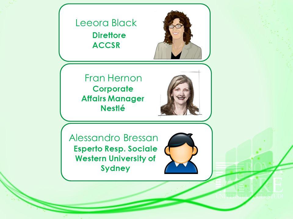 Dr Leeora Black Direttore ACCSR Dr Fran Hernon Corporate Affairs Manager Nestlé Alessandro Bressan Esperto Resp. Sociale Western University of Sydney