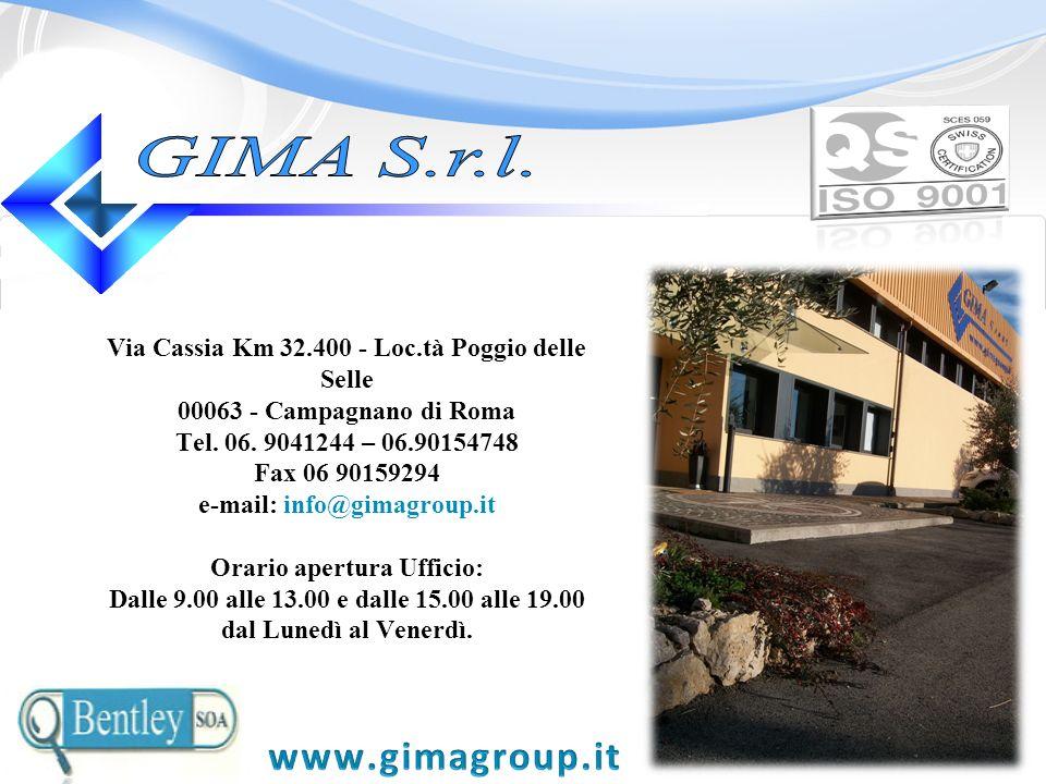 Via Cassia Km 32.400 - Loc.tà Poggio delle Selle 00063 - Campagnano di Roma Tel. 06. 9041244 – 06.90154748 Fax 06 90159294 e-mail: info@gimagroup.it O