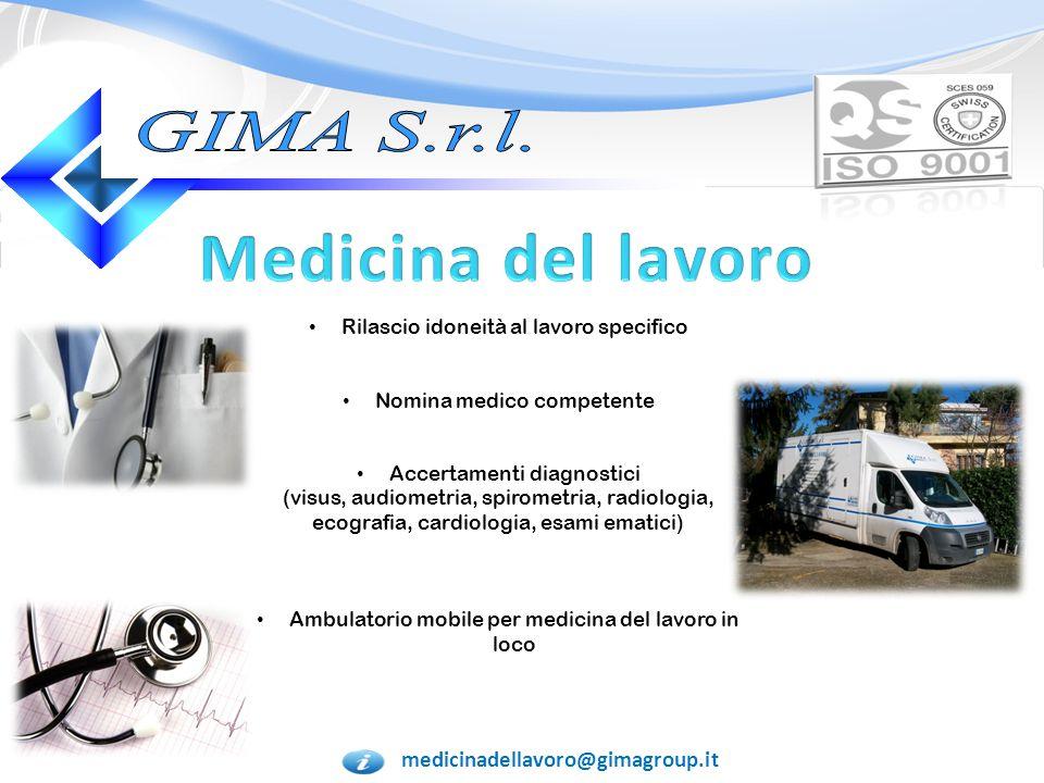 medicinadellavoro@gimagroup.it Accertamenti diagnostici (visus, audiometria, spirometria, radiologia, ecografia, cardiologia, esami ematici)