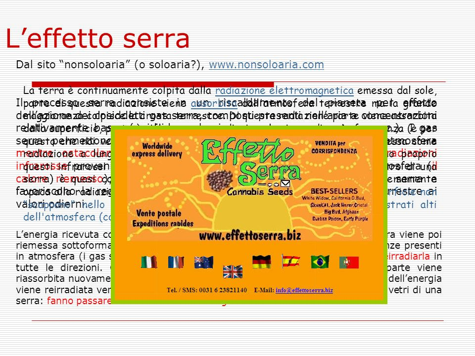 Leffetto serra Dal sito nonsoloaria (o soloaria?), www.nonsoloaria.comwww.nonsoloaria.com Il processo serra consiste in un riscaldamento del pianeta p