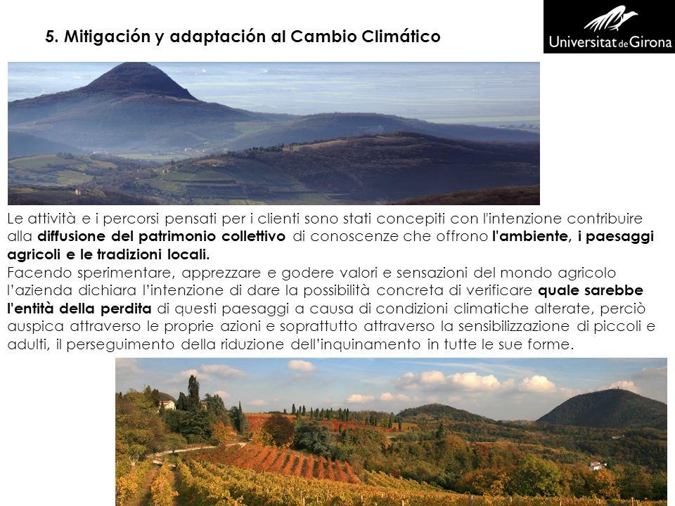 5. Mitigación y adaptación al Cambio Climático Le attività e i percorsi pensati per i clienti sono stati concepiti con l'intenzione contribuire alla d