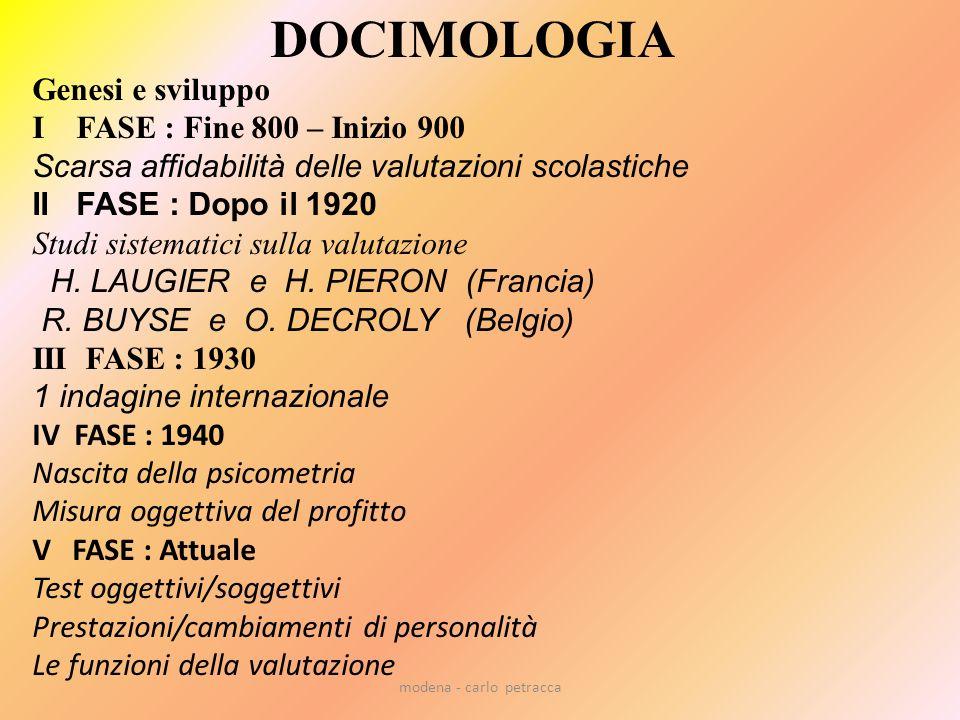 modena - carlo petracca DOCIMOLOGIA Genesi e sviluppo I FASE : Fine 800 – Inizio 900 Scarsa affidabilità delle valutazioni scolastiche II FASE : Dopo il 1920 Studi sistematici sulla valutazione H.