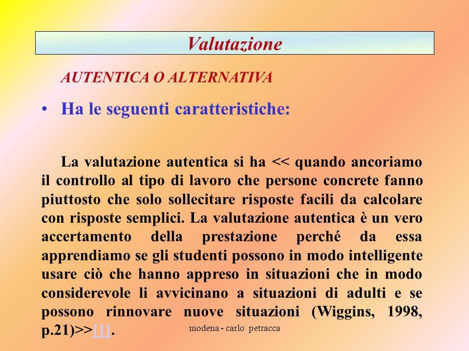 modena - carlo petracca Valutazione AUTENTICA O ALTERNATIVA Ha le seguenti caratteristiche: La valutazione autentica si ha >[1].[1]