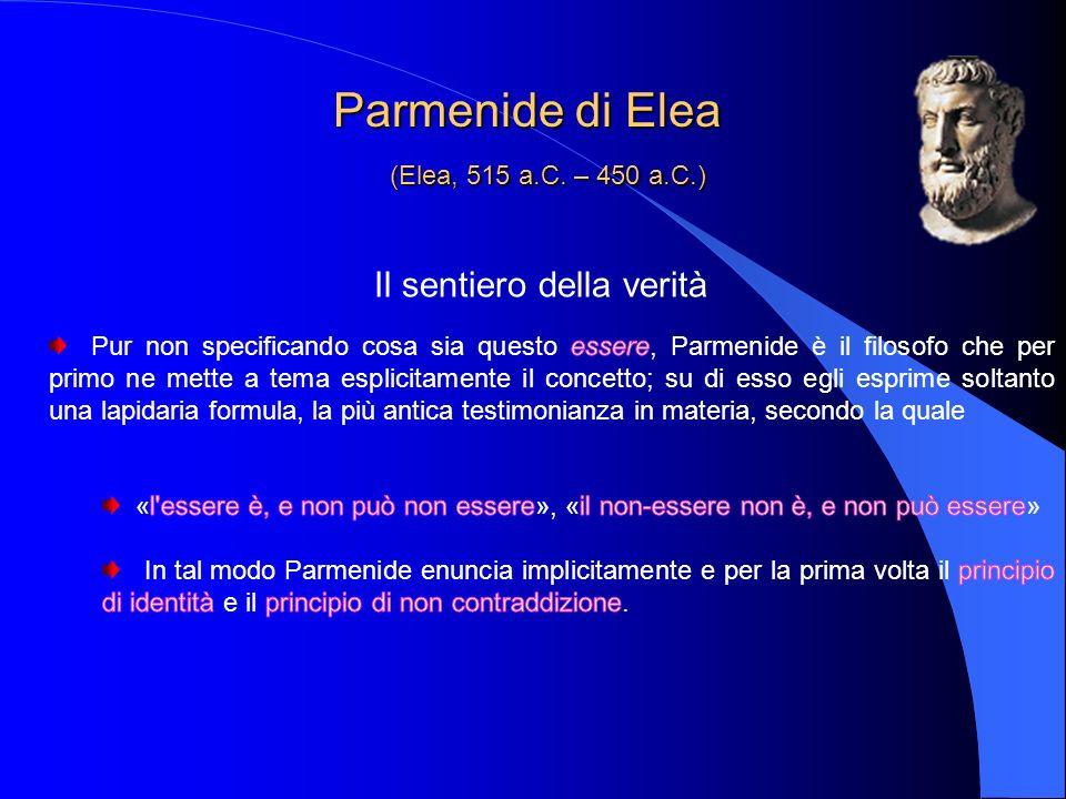 Il sentiero della verità Parmenide di Elea (Elea, 515 a.C. – 450 a.C.) Parmenide di Elea (Elea, 515 a.C. – 450 a.C.)